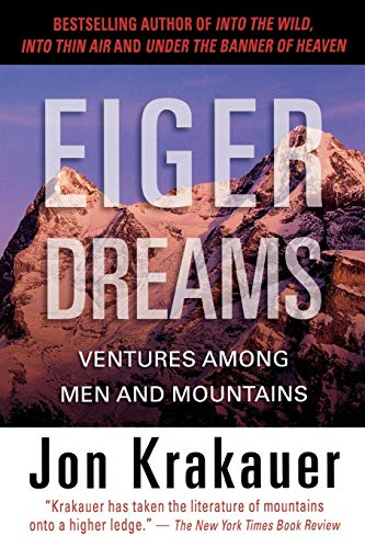 - Eiger Dreams: Ventures Among Men And Mountains