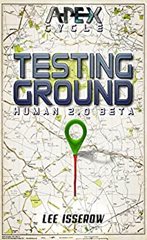 Testing Ground: The APEX Cycle #3 (H2.0_beta Book 1) by [Isserow, Lee]