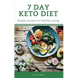 Keto Diet: 7 Day Ketogenic Meal Plan: Ketogenic diet for beginners: Simple recipes for a 7 day meal plan