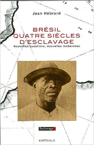 Lire en ligne Brésil quatre siècles d'esclavage. Nouvelles questions, nouvelles recherches pdf ebook