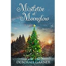 Mistletoe at Moonglow (The Moonglow Christmas Series Book 1)