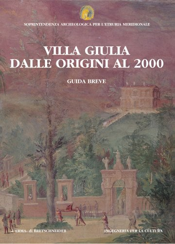 Villa Giulia dalle origini al 2000: Guida breve (Etruria. Guide ai Musei e ai Siti Archeologici.) (Italian Edition)