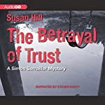 The Betrayal of Trust: A Chief Superintendent Simon Serrailler Mystery, Book 6 | Susan Hill