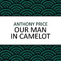 Our Man in Camelot Audiobook by Anthony Price Narrated by Simon Schatzberger