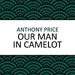 Our Man in Camelot | Anthony Price