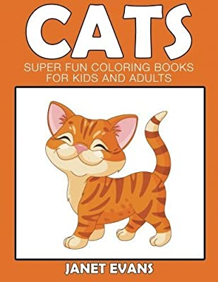 Cats: Super Fun Coloring Books For Kids And Adults by Janet Evans (2015-02-05)