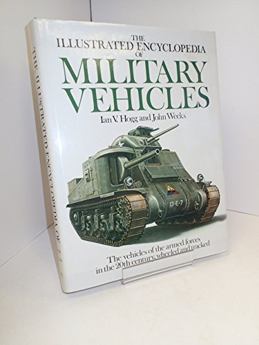 The Illustrated Encyclopedia of Military Vehicles / Ian V. Hogg and John Weeks