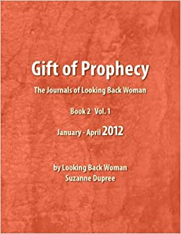 Gift of Prophecy - The Journals of Looking Back Woman  Book 2 Vol1