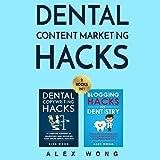 Dental Content Marketing Hacks: 2 Books in 1 - Dental Copywriting Hacks & Blogging Hacks for Dentistry