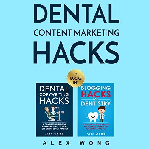 Dental Content Marketing Hacks: 2 Books in 1 - Dental Copywriting Hacks & Blogging Hacks for Dentistry by Alex Wong