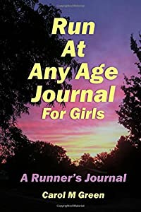 Run at Any Age Journal for Girls: A Runner's Journal