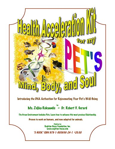 Health Acceleration Kit for My Pet's Mind, Body and Soul: Introducing the DNA Activation for Rejuvenating Your Pet's Well-Being