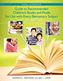 Neal-Schuman Guide to Recommended Children's Books and Media for Use with Every Elementary Subject, Kathryn I. Matthew and Joy L. Lowe, 1555706886
