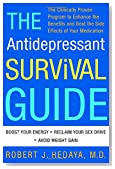 The Antidepressant Survival Guide: The Clinically Proven Program to Enhance the Benefits and Beat the Side Effects of Your Medication
