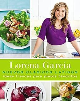 Nuevos Clásicos Latinos: Ideas frescas para platos favoritos (Spanish Edition) by [García
