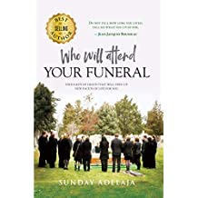 Who Will Attend Your Funeral: Thoughts of Death that Will Open Up New Facets of Life for You