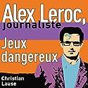 Jeux dangereux [Dangerous Plays]: Alex Leroc, journaliste Hörbuch von Christian Lause Gesprochen von: Christian Renaud