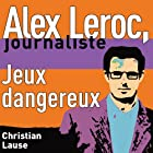 Jeux dangereux [Dangerous Plays]: Alex Leroc, journaliste Audiobook by Christian Lause Narrated by Christian Renaud