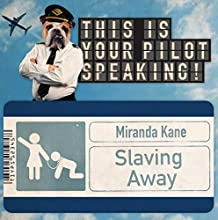 Slaving Away: This Is Your Pilot Speaking, An Audible Original Pilot Performance by Miranda Kane, Unusual Productions Narrated by Hugh Dennis, Miranda Kane, Jon Holmes