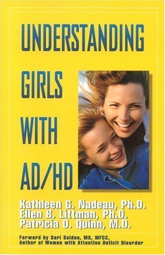 Understanding Girls With AD/HD by Quinn, Patricia O., Nadeau, Kathleen G., Littman, Ellen B. 1st (first) Edition (12/1/2000)