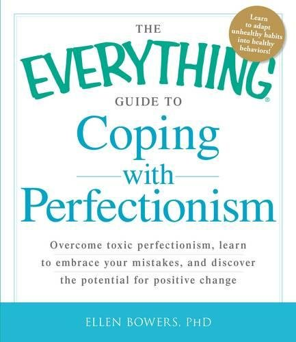 The Everything Guide to Coping with Perfectionism: Overcome Toxic Perfectionism, Learn to Embrace Your Mistakes, and Dis