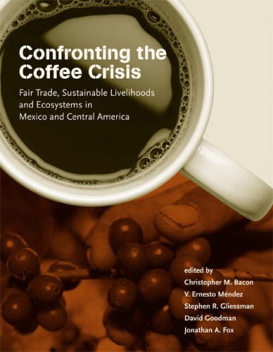 Confronting the Coffee Emergency: Fair Trade, Sustainable Livelihoods and Ecosystems in Mexico and Central America (Food, Health, and the Environment)