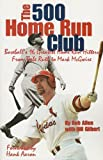 The 500 Home Run Club : Baseball's 16 Greatest Home Run Hitters from Babe Ruth to Mark McGwire
