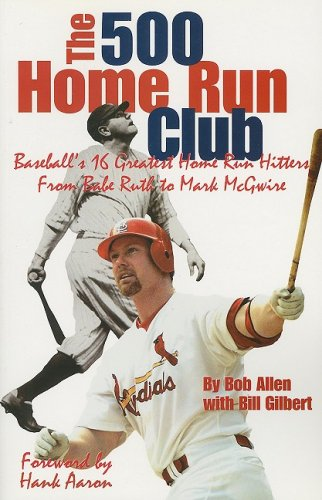 The 500 Home Run Club: Baseball's 16 Greatest Home Run Hitters from Babe Ruth to Mark McGwire