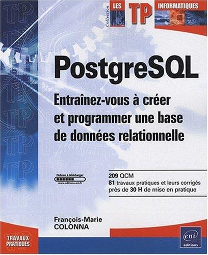 PostgreSQL - Entraînez-vous à créer et programmer une base de données relationnelle Broché – 6 octobre 2008 François-Marie COLONNA Editions ENI 2746043815 9782746043817_PROL_US