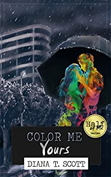 Color Me Yours (Half of Me Book 3) by [Scott, Diana T.]
