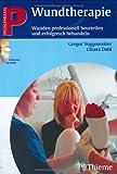 Wundtherapie (mit CD-ROM): Wunden professionell beurteilen und erfolgreich behandeln