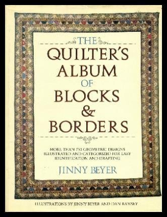 The Quilter's Album of Blocks and Borders: More than 750 Geometric Designs Illustrated and Categorized for Easy Identification and Drafting by Jinny Beyer (1980-01-01)