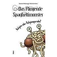 Das Fliegende Spaghettimonster –: Religion oder Religionsparodie?