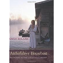 Atchafalaya Houseboat: My Years in the Louisiana Swamp