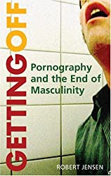 Getting Off: Pornography and the End of Masculinity