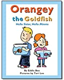 Orangey the Goldfish: Hello Sister, Hello Minnie (Book 2), Eddie Bee, 1481802232