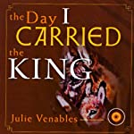 The Day I Carried The King | Julie Venables