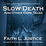 Slow Death and Other Dark Tales | Faith L. Justice