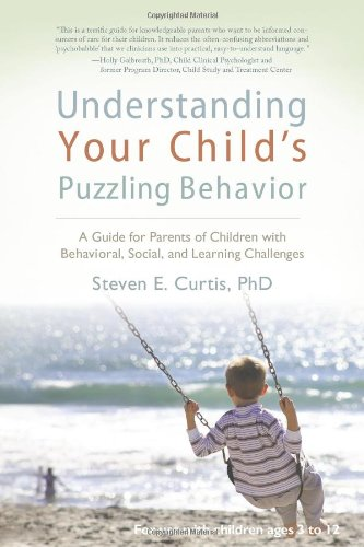 Understanding Your Child's Puzzling Behavior: A Guide for Parents of Children with Behavioral, Social, and Learning Chal