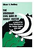 The Unknown Civil War in Soviet Russia, Oliver H. Radkey, 0817965513
