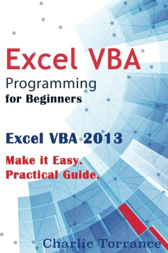 Excel VBA Programming for Beginners: Excel VBA 2013. Make it Easy. Practical Guide
