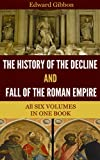 The History of the Decline and Fall of the Roman Empire (All 6 Volumes)