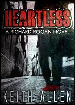 Heartless (A Richard Rogan Novel) (The Rogan Files Book 1) by [Allen, Keith]