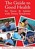 The Guide to Good Health for Teens and Adults with down Syndrome, Brian Chicoine and Dennis Eugene McGuire, 1890627895