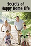 Secrets of Happy Home Life, J. R. Miller, 1612031633
