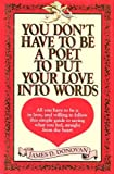 You Don't Have to Be a Poet to Put Your Love into Words, James D. Donovan, 0962105104