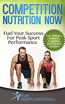 Competition Nutrition Now: Fuel Your Success for Peak Sport Performance by [Barnas, Dave, Barnas, Hollie]
