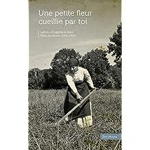 Une petite fleur cueillie par toi: Lettres d'Eugénie à Jean, Poilu du Béarn (1915-1916) (French Edition)