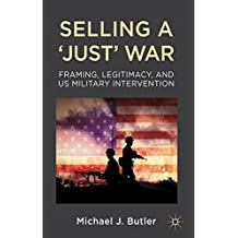 Selling a 'Just' War: Framing, Legitimacy, and US Military Intervention