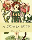A Flower Book, Eden Coybee, 147932115X
